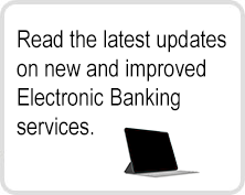 Read the latest updates on new and improved Electronic Banking services